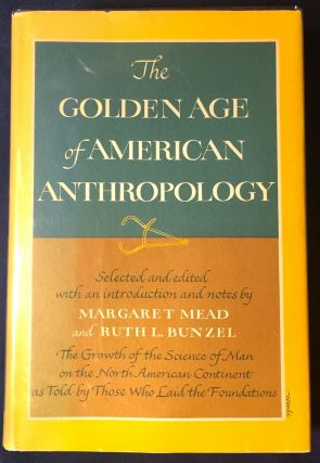 THE GOLDEN AGE OF AMERICAN ANTHROPOLOGY; Selected and edited with an introduction and notes by...