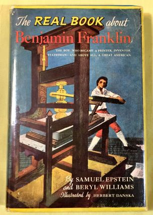 THE REAL BOOK ABOUT BENJAMIN FRANKLIN; Illustrated by Herbert Danska / Edited by Helen hoke....