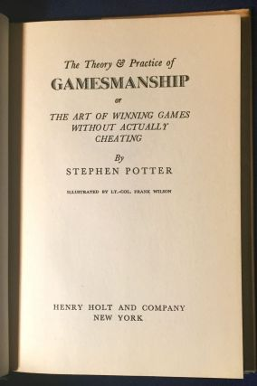 THE THEORY AND PRACTICE OF GAMESMANSHIP; of The Art of Winning Games Without Actually Cheating / Illustrations by Lt.Col. Frank Wilson