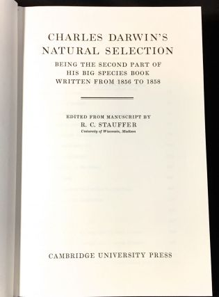 CHARLES DARWIN'S NATURAL SELECTION; Being the Second Part of his Big Species Book Written from 1856 to 1858 / Edited from Manuscript by R. C. Stauffer