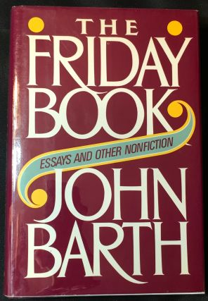 THE FRIDAY BOOK; Essays and Other Nonfiction. John Barth
