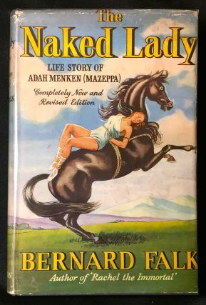 THE NAKED LADY; A Biography of Adah Isaacs Menken [Mazeppa] / With 36 Illustrations. Bernard Falk