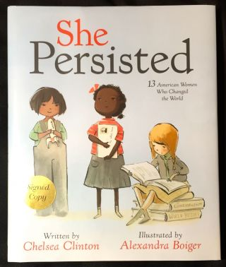 SHE PERSISTED; 13 American Women Who Changed the World / Illustrated by Alexandra Boiger
