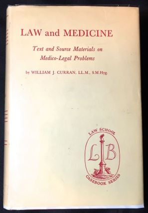 LAW and MEDICINE; Text and Source Material on Medico-Legal Problems. William J. Curran