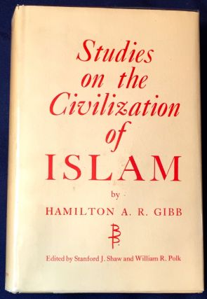 STUDIES ON THE CIVILIZATION OF ISLAM; Edited by Stanford J. Shaw and William R. Polk. Hamilton A....