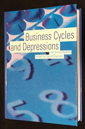 BUSINESS CYCLES AND DEPRESSIONS:; An Encyclopedia (Garland Reference Library of Social Science)....
