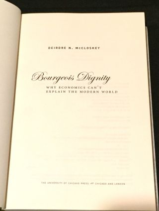 BOURGEOIS DIGNITY; Why Economics can't explain the Modern World