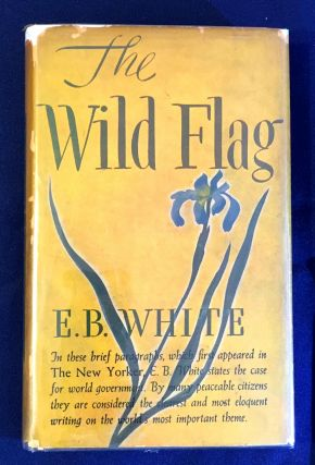 THE WILD FLAG; Editorials from THE NEW YORKER on Federal Government and Other Matters. E. B. White.