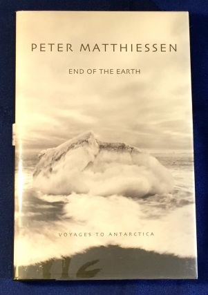 END OF THE EARTH; Voyages to Antarctica. Peter Matthiessen