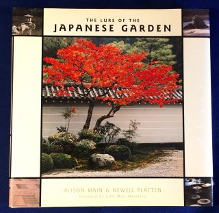 THE LURE OF THE JAPANESE GARDEN; Foreword by Julie Moir Messervy. Alison Main, Newell Platten