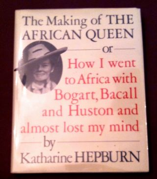 THE MAKING OF THE AFRICAN QUEEN; or How I Went to Africa with Bogard, Bacall and Huston and...
