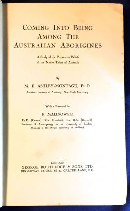 COMING INTO BEING among the AUSTRALIAN ABORIGINES; An examination of all the evidence bearing upon the procreative beliefs of the Australian Aborigines / With a Preface by Professor BRONISLAW MALINOWSKI