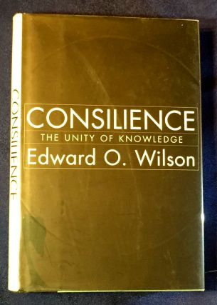 CONSILIENCE; The Unity of Knowledge. Edward. O. Wilson