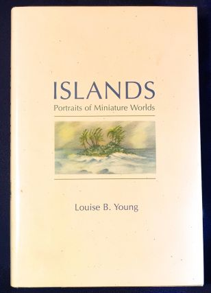ISLANDS; Portraits of Miniature Worlds. Louise B. Young