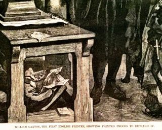 """""""William CAXTON, THE FIRST ENGLISH PRINTER, Showing Printed Proofs to Edward IV."""""""