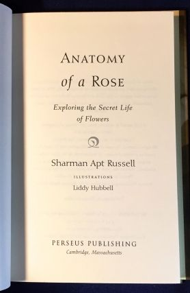 ANATOMY OF A ROSE; Exploring the Secret Life of Flowers / Illustrations Libby Hubbell