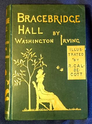 BRACEBRIDGE HALL; Illustrated by R. Caldecott. Washington Irving