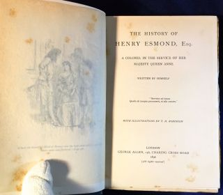 THE HISTORY OF HENRY ESMOND, ESQ.; A Colonel in the Service of Her Majesty Queen Anne / Written by Himself / With Illustrations by T. H. Robinson