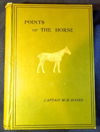 POINTS OF THE HORSE; A Treatise on the Conformation, Movements, Breeds and Evolution of the Horse...