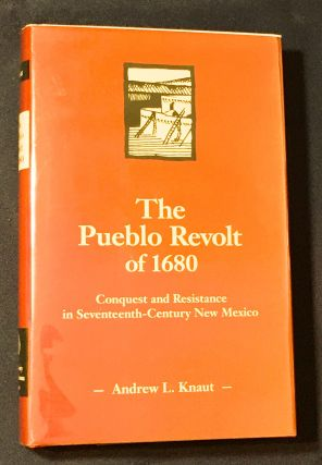 THE PUEBLO REVOLT OF 1680; Conquest and Resistance in Seventeenth-Century New Mexico. Andrew L....