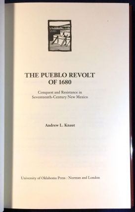 The Pueblo Revolt of 1680; Conquest and Resistance in Seventeenth-Century New Mexico