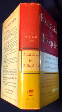 BOUILLABAISSE FOR BIBLIOPHILES; A Treasury of Bookish Lore, Wit & Tales, Poetry & Narratives & Certain Curious Studies of Interest to Bookmen & Collectors / Edited, With an Introduction and Notes, By William Targ
