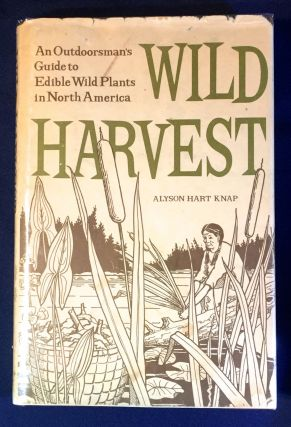 WILD HARVEST; An Outdoorsman's Guide to Edible Wild Plants in North America / Illustrated by E....