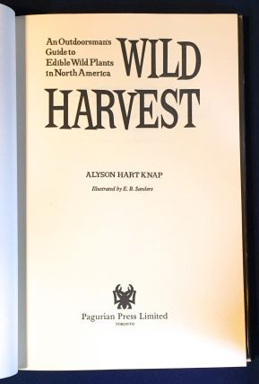 WILD HARVEST; An Outdoorsman's Guide to Edible Wild Plants in North America / Illustrated by E. B. Sanders