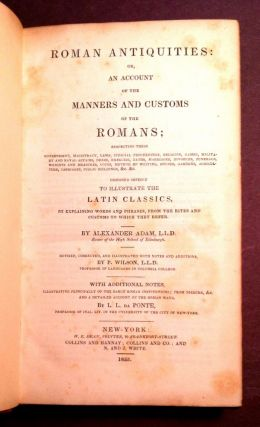 ROMAN ANTIQUITIES; An Account of the Manners and Customs of the Romans