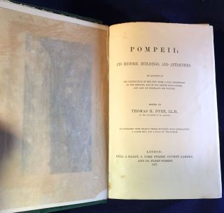 POMPEII:; ITS HISTORY, BUILDINGS, AND ANTIQUITIES / An Account of The Destruction of the City, With A Full Description of the Remains, and of the Recent Excavations, and also an Itinerary for Visitors / Edited by THOMAS H. DYER, LL.D.