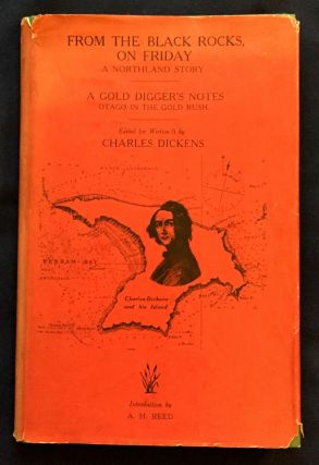 FROM THE BLACK ROCKS, ON FRIDAY; A Northland Story / A Gold Digger's Notes / Otago in the Gold Rush / Edited (or Written?) by CHARLES DICKENS / Foreword by Professor W. P. Morrell / Introduction by A. H. Reed