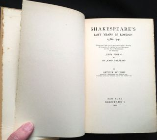 SHAKESPEARE'S LOST YEARS IN LONDON 1586-1592; Giving new light on the pre-Sonnet period; showing the inception of relations between Shakespeare and the Earl of Southampton and displaying John Florio as Sir John Falstaff