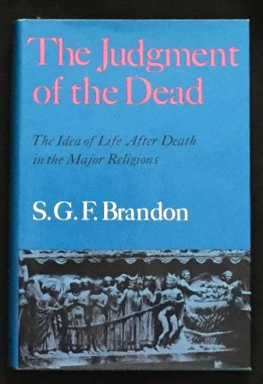 THE JUDGMENT OF THE DEAD; The Idea of Life After Death in the Major Religions. S. G. F. Brandon