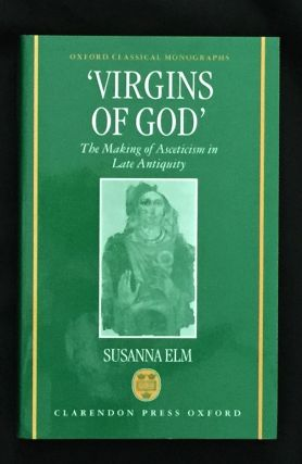 "'VIRGINS OF GOD""; The Making of Asceticism in Late Antiquity. Susanna Elm"
