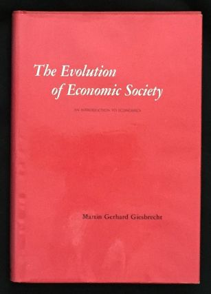 THE EVOLUTION OF ECONOMIC SOCIETY; An Introduction to Economics. Martin Gerhard Giesbrecht
