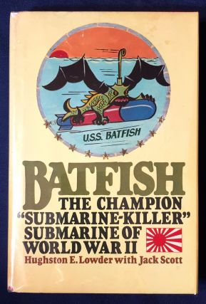 "BATFISH; The Champion ""Submarine-Killer"" of World War II. Hughston E. Lowder, Jack Scott"