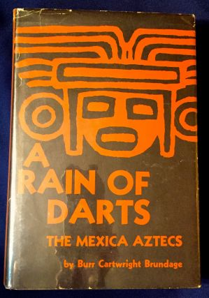 A RAIN OF DARTS; The Mexica Aztecs. Burr Cartwright Brundage