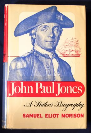 JOHN PAUL JONES; A Sailor's Biography / With Charts and Diagrams by Erwin Raisz and with Photographs. Samuel Eliot Morison.