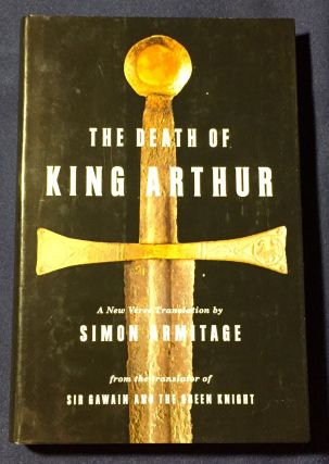 THE DEATH OF KING ARTHUR; A New Verse Translation. Simon Armitage