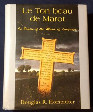 LE TON BEAU DE MAROT; In Praise of the Music of Language. Douglas R. Hofstadter