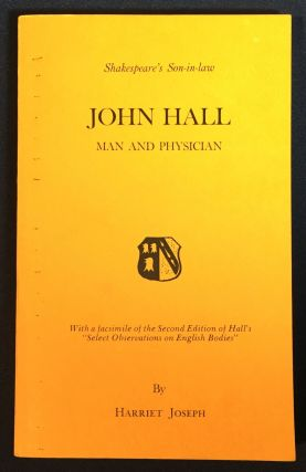 SHAKESPEARE'S SON-IN-LAW: JOHN HALL,; Man and Physician. Harriet Joseph.