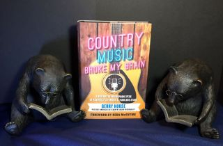 COUNTRY MUSIC BROKE MY BRAIN; A Behind-the-Microphone Peek at Nashville's Famous and Fabulous...