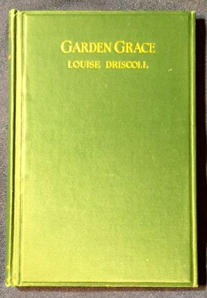 GARDEN GRACE; By LOUISE DRISCOLL. Louise Driscoll
