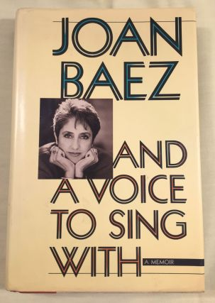 AND A VOICE TO SING WITH; A Memoir. Joan Baez