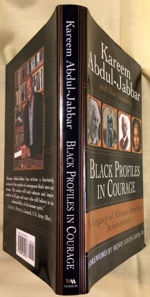 BLACK PROFILES IN COURAGE; A Legacy of African American Achievement / by Kareem Abdul-Jabbar and Alan Steinberg / Foreword by Louis Henry Gates, Jr.