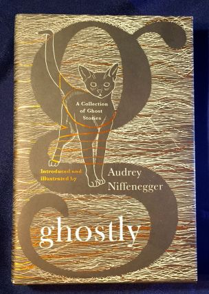 GHOSTLY; A Collection of Ghost Stories / Edited, Illustrated and Introduced by AUDREY NIFFENEGGER. Audrey Niffenegger.