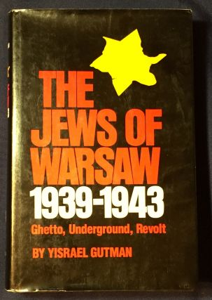 THE JEWS OF WARSAW; Ghetto, Underground, Revolt / Translated from the Hebrew by Ina Friedman....