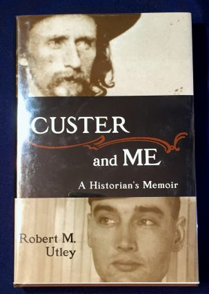 CUSTER AND ME; A Historian's Memoir. Robert M. Utley