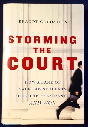 STORMING THE COURT; How a Band of Yale Law Students Sued the President -- AND WON. Brandt Goldstein