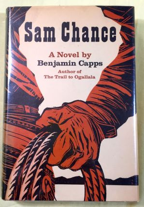 SAM CHANCE; A Novel by Benjamin Capps. Benjamin Capps